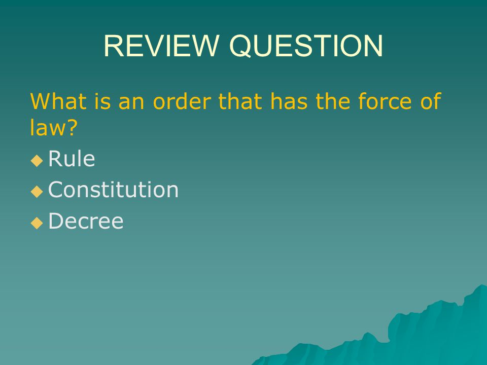 REVIEW QUESTION What is an order that has the force of law Rule