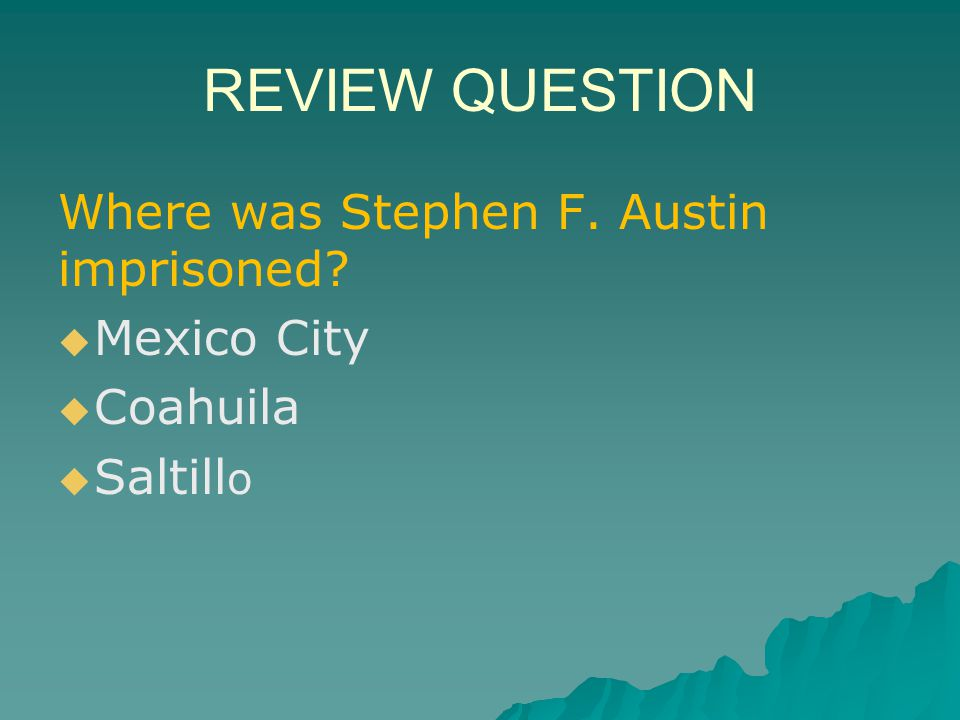 REVIEW QUESTION Where was Stephen F. Austin imprisoned Mexico City