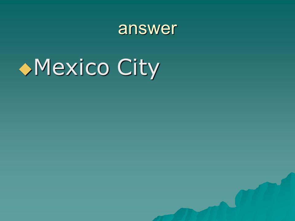 answer Mexico City