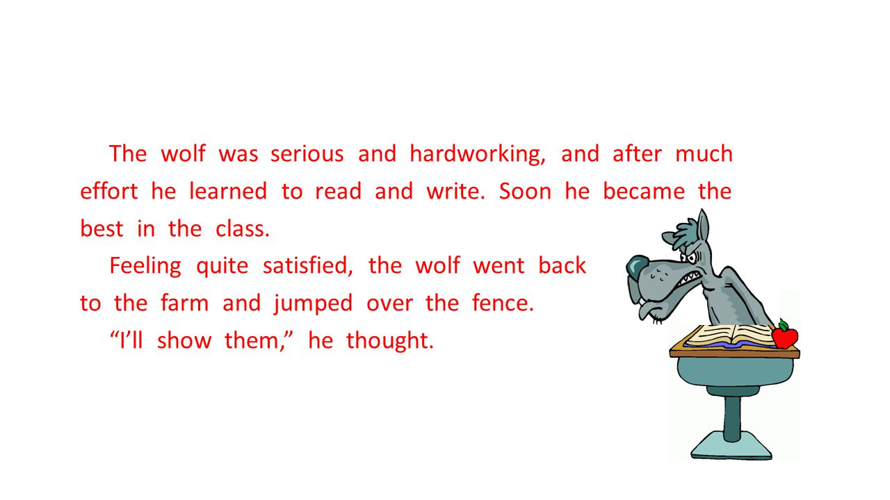 The wolf was serious and hardworking, and after much effort he learned to read and write.