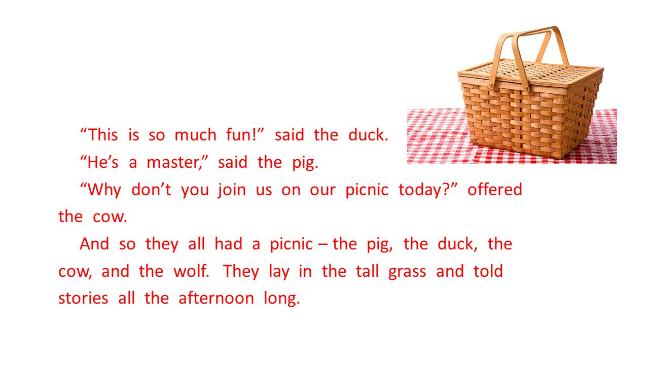 This is so much fun. said the duck. He's a master, said the pig
