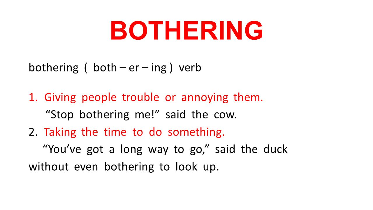 BOTHERING bothering ( both – er – ing ) verb