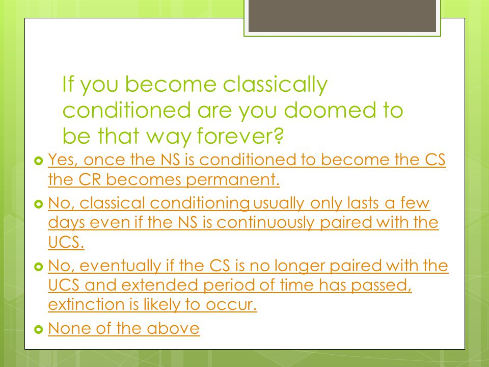 If you become classically conditioned are you doomed to be that way forever