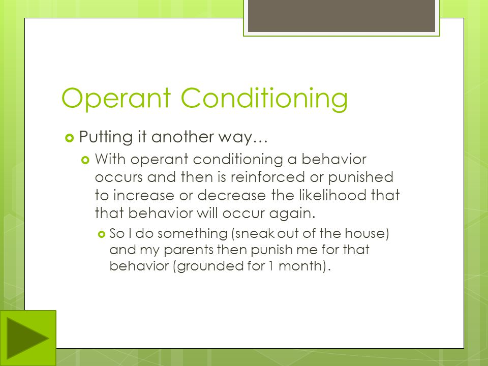 Operant Conditioning Putting it another way…