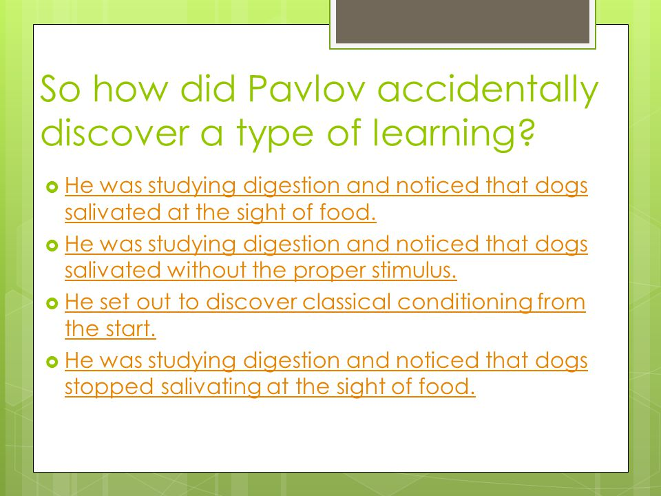 So how did Pavlov accidentally discover a type of learning