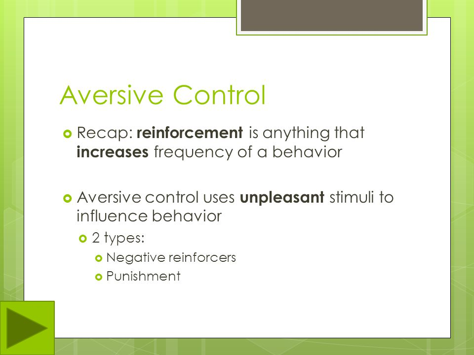 Aversive Control Recap: reinforcement is anything that increases frequency of a behavior.