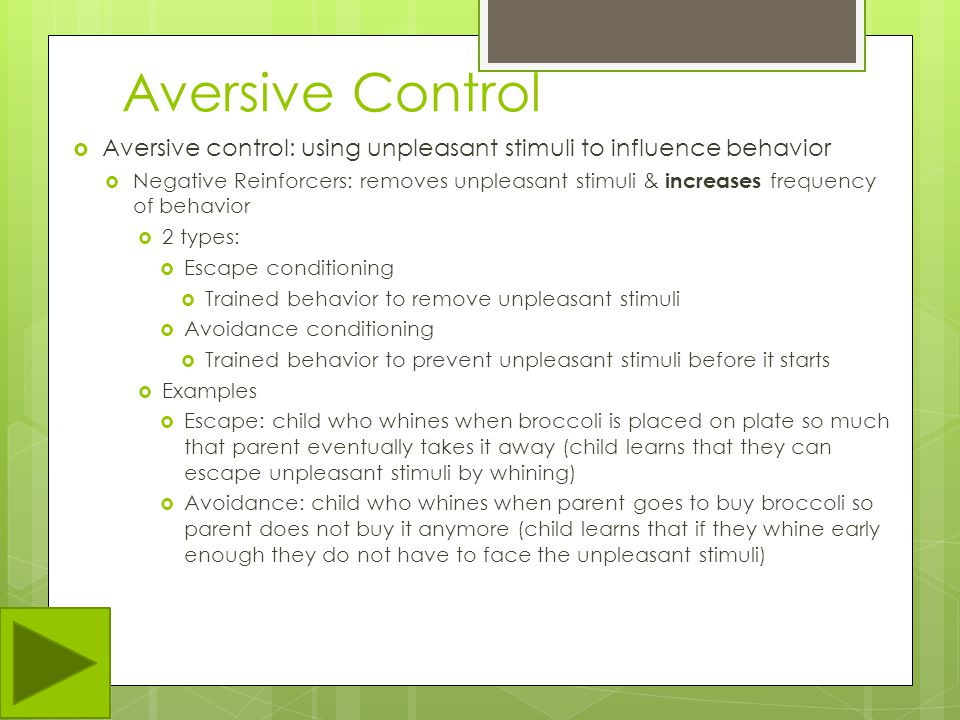 Aversive Control Aversive control: using unpleasant stimuli to influence behavior.