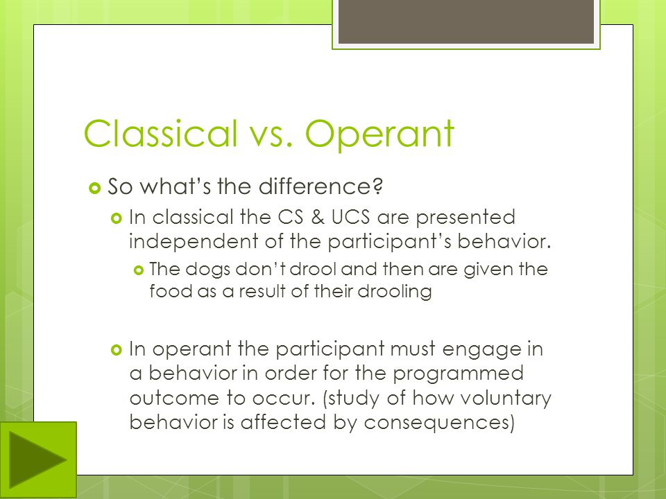 Classical vs. Operant So what's the difference