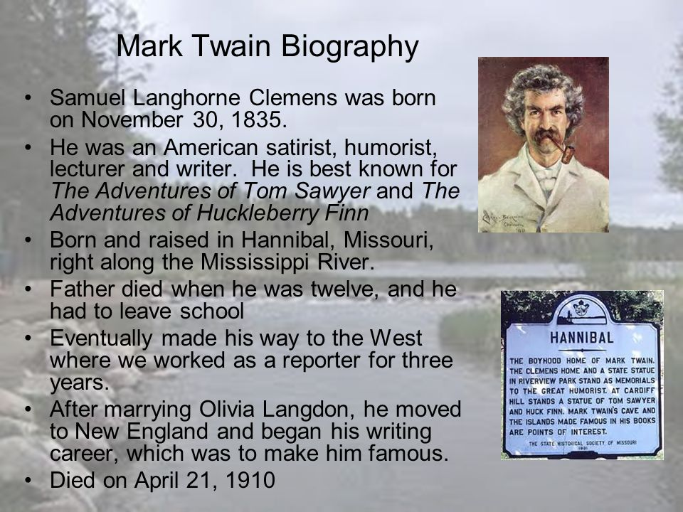 Mark Twain Biography Samuel Langhorne Clemens was born on November 30, 1835.