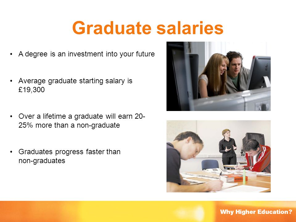 Graduate salaries A degree is an investment into your future
