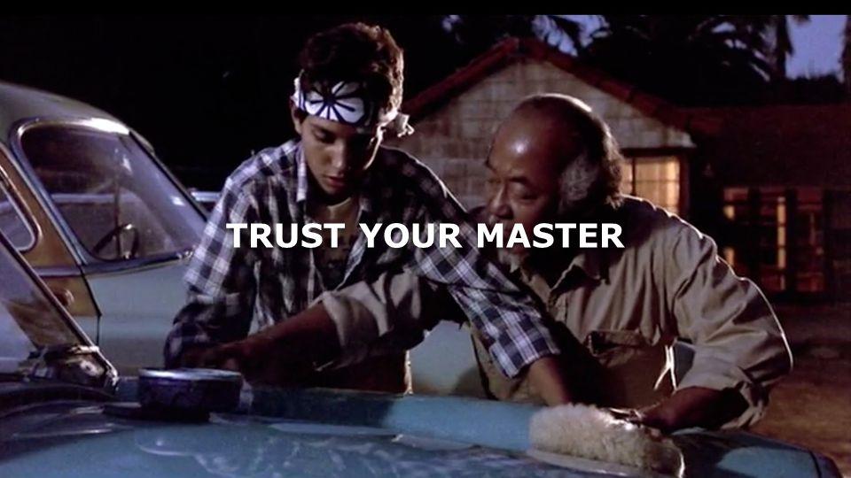 TRUST YOUR MASTER