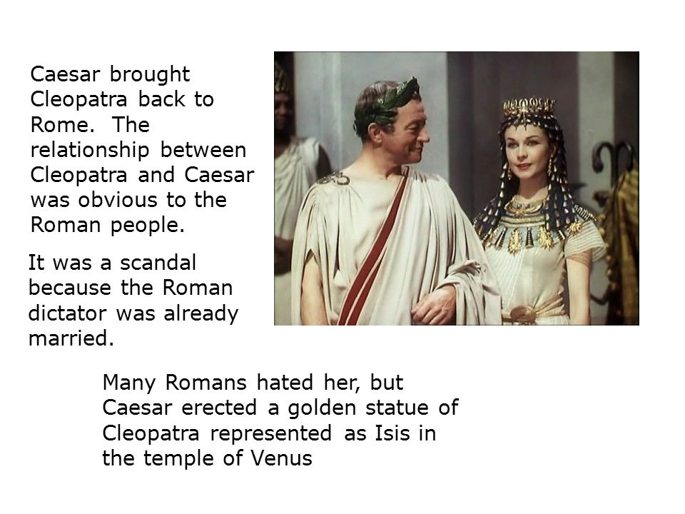 Caesar brought Cleopatra back to Rome