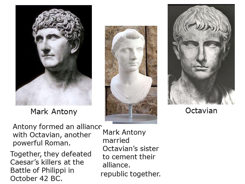 Mark Antony Octavian. Antony formed an alliance with Octavian, another powerful Roman.