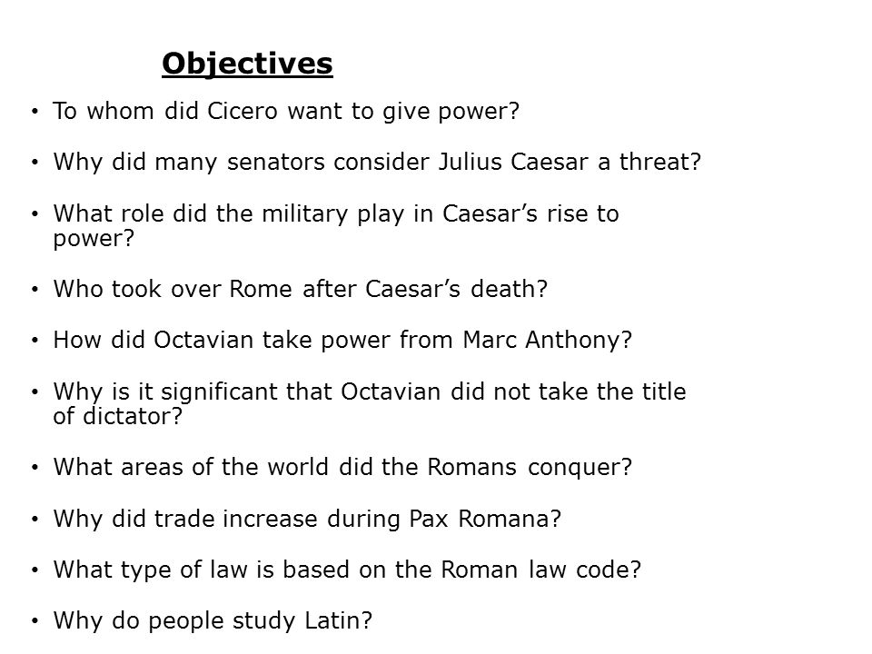 Objectives To whom did Cicero want to give power