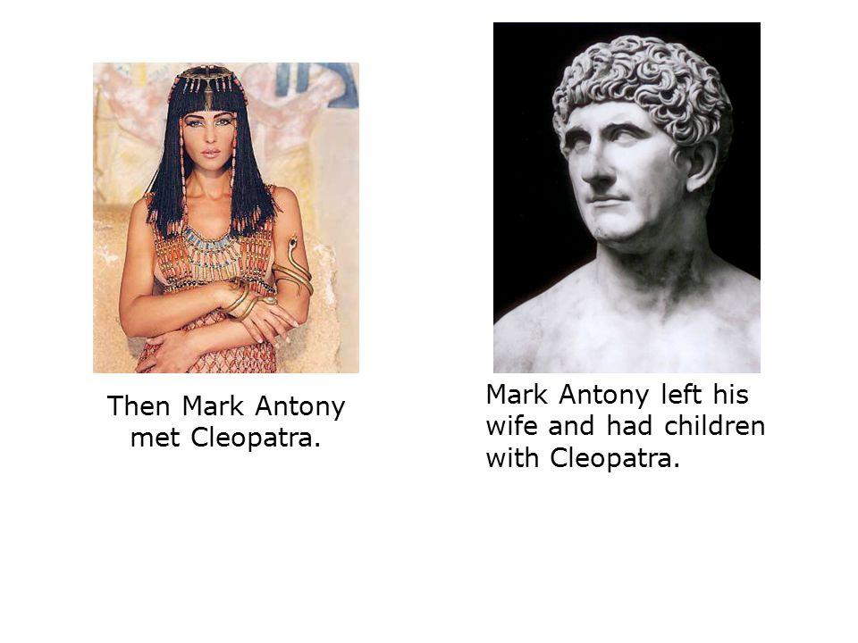 Then Mark Antony met Cleopatra.