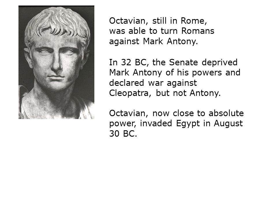 Octavian, still in Rome, was able to turn Romans against Mark Antony.