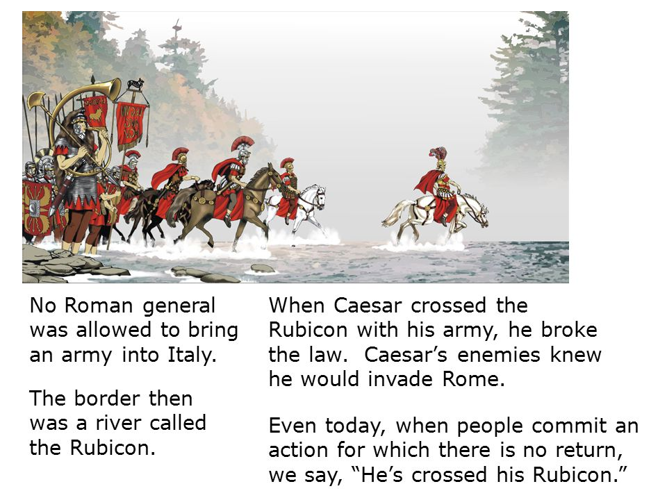 No Roman general was allowed to bring an army into Italy.