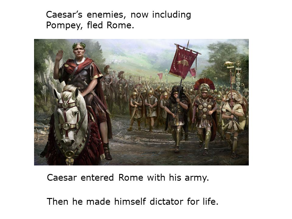 Caesar's enemies, now including Pompey, fled Rome.