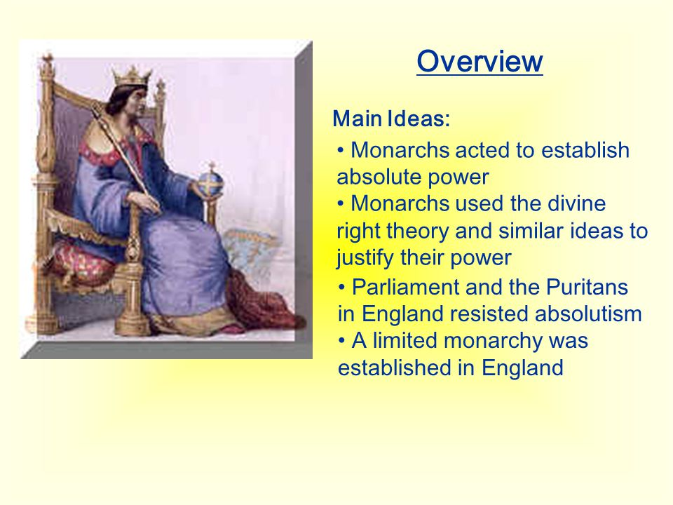 Overview Main Ideas: Monarchs acted to establish absolute power