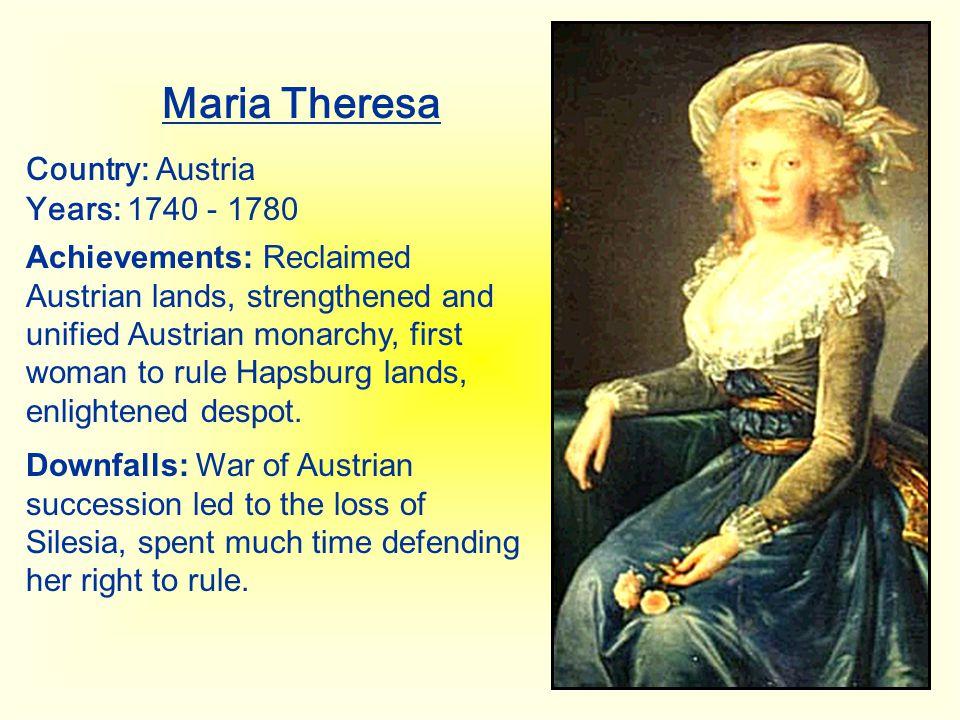 Maria Theresa Country: Austria Years: 1740 - 1780