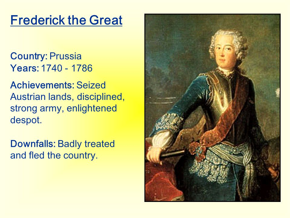 Frederick the Great Country: Prussia Years: 1740 - 1786