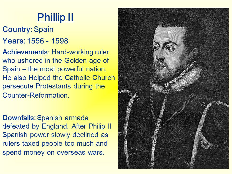 Phillip II Country: Spain Years: 1556 - 1598