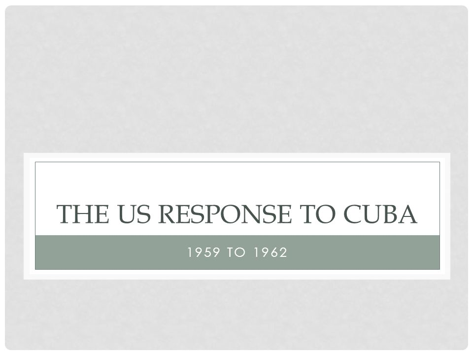 The US response to cuba 1959 to 1962