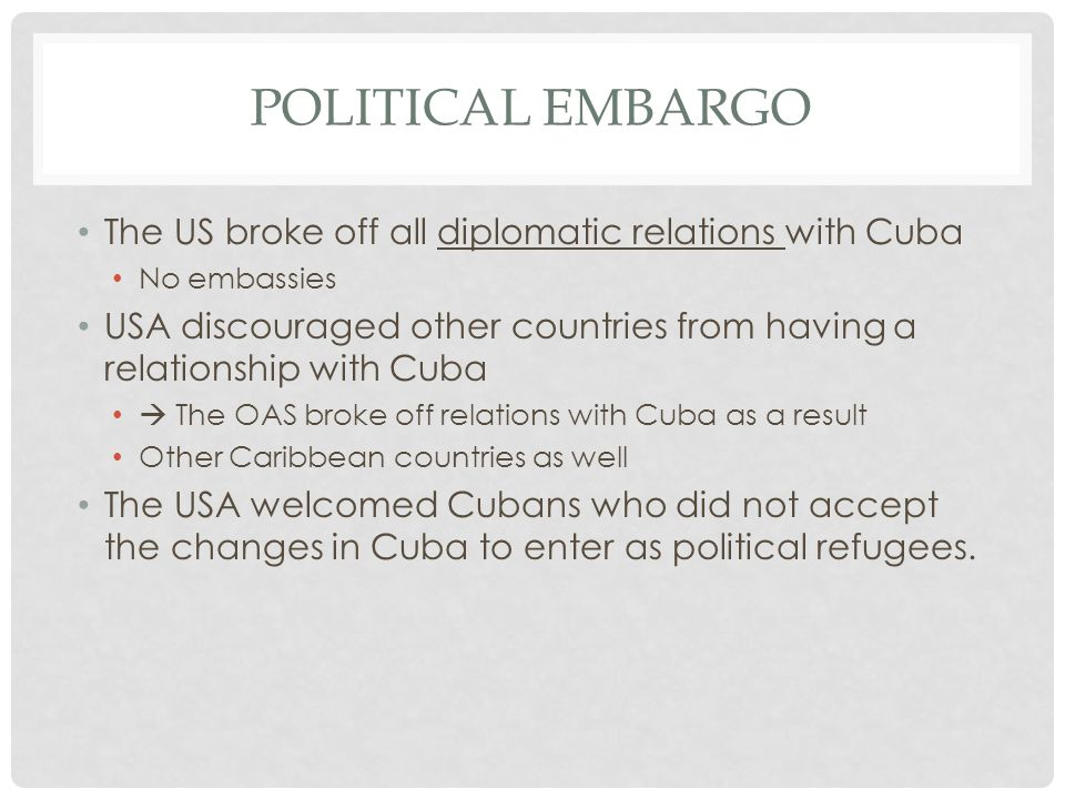 Political embargo The US broke off all diplomatic relations with Cuba