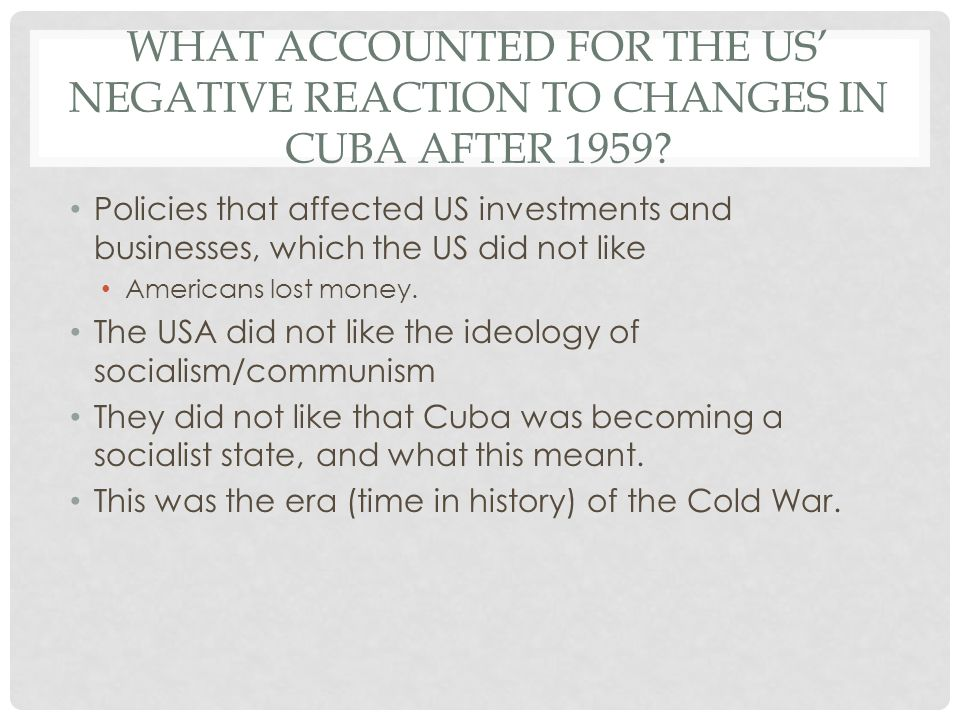 What accounted for the US' negative reaction to Changes in Cuba after 1959