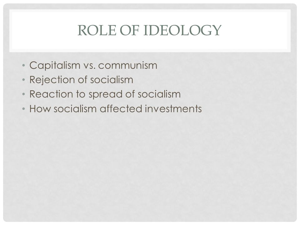 Role of ideology Capitalism vs. communism Rejection of socialism