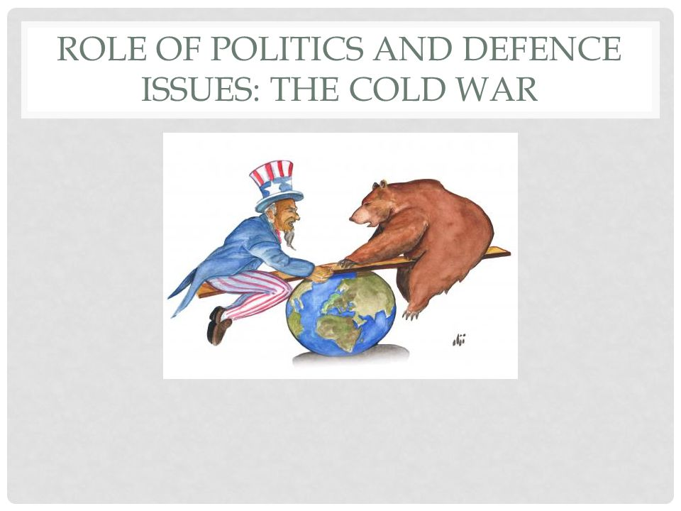 Role of politics and defence issues: The Cold War