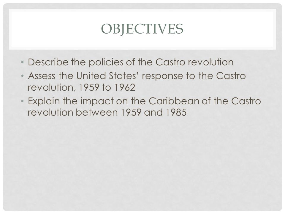 Objectives Describe the policies of the Castro revolution