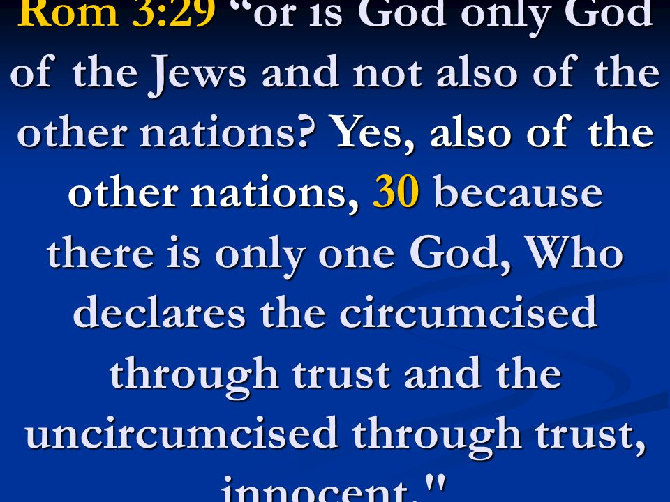 Rom 3:29 or is God only God of the Jews and not also of the other nations.