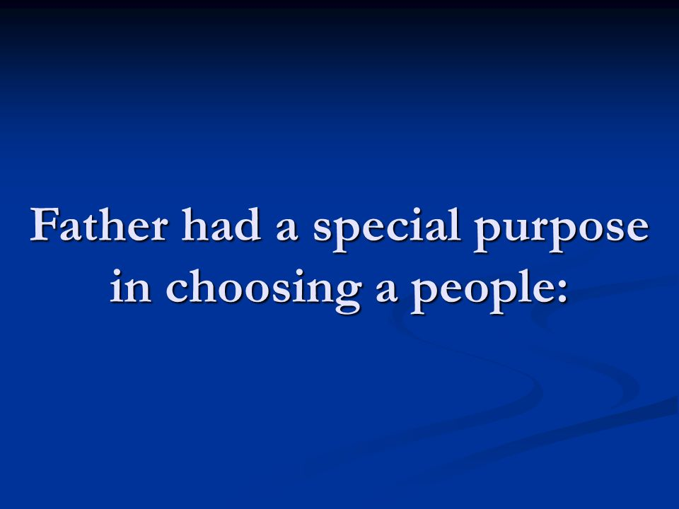 Father had a special purpose in choosing a people:
