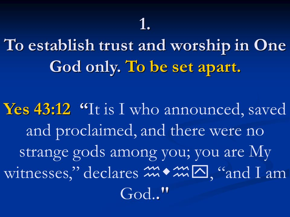1. To establish trust and worship in One God only. To be set apart