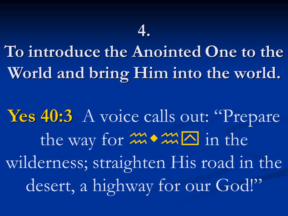 4. To introduce the Anointed One to the World and bring Him into the world.