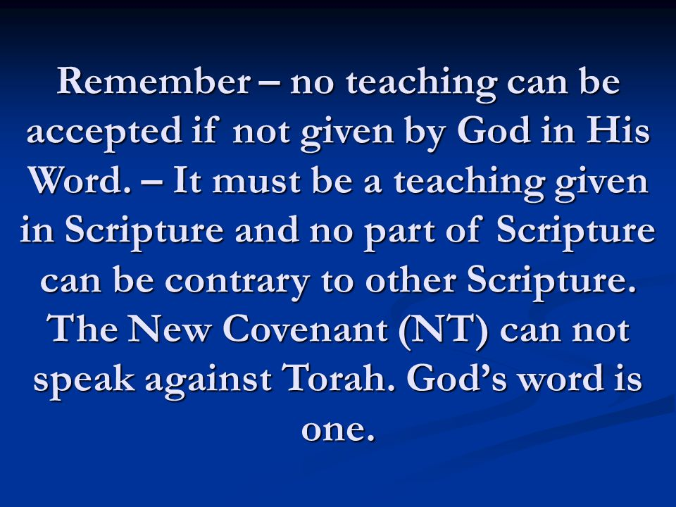 Remember – no teaching can be accepted if not given by God in His Word