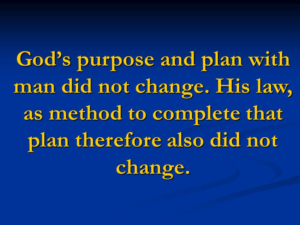 God's purpose and plan with man did not change