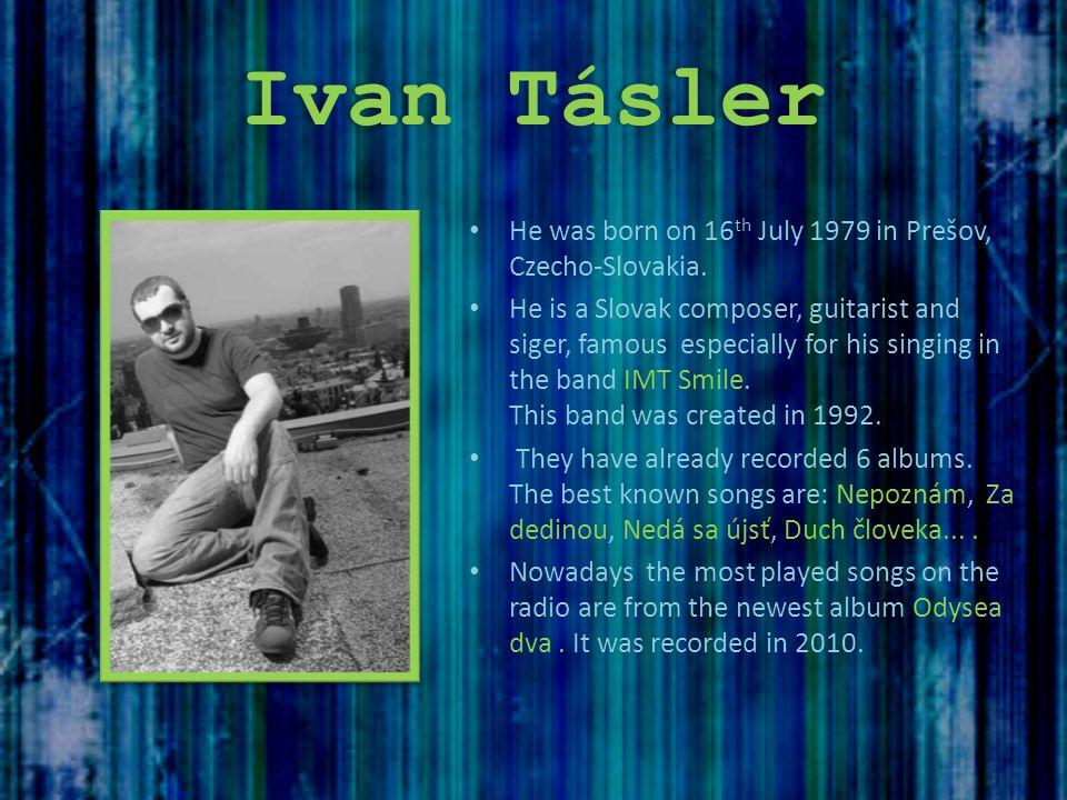 Ivan Tásler He was born on 16th July 1979 in Prešov, Czecho-Slovakia.