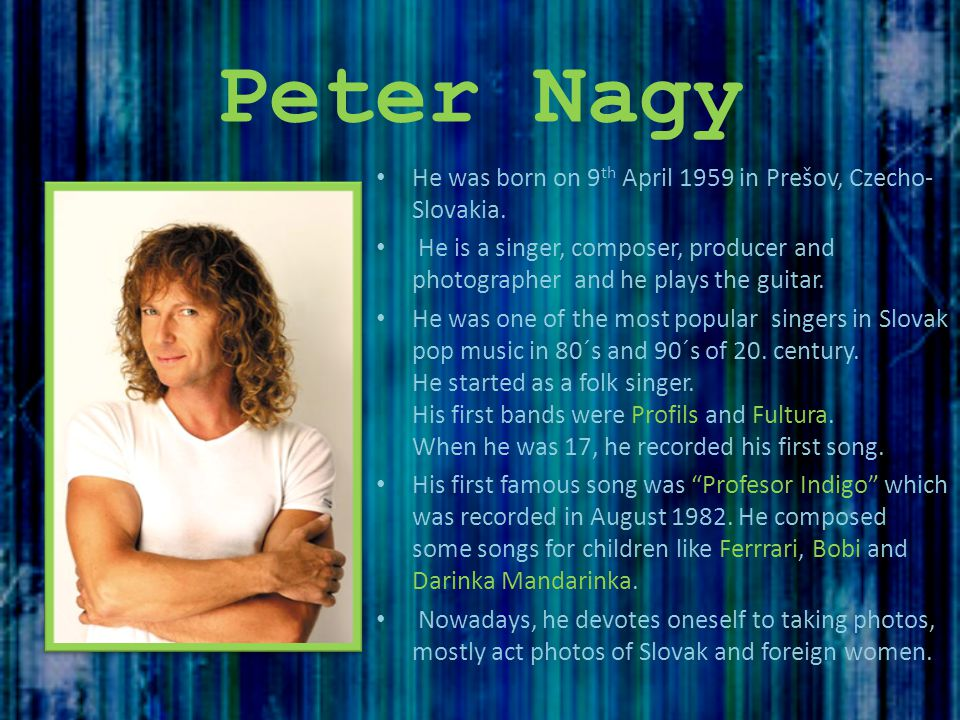 Peter Nagy He was born on 9th April 1959 in Prešov, Czecho-Slovakia.