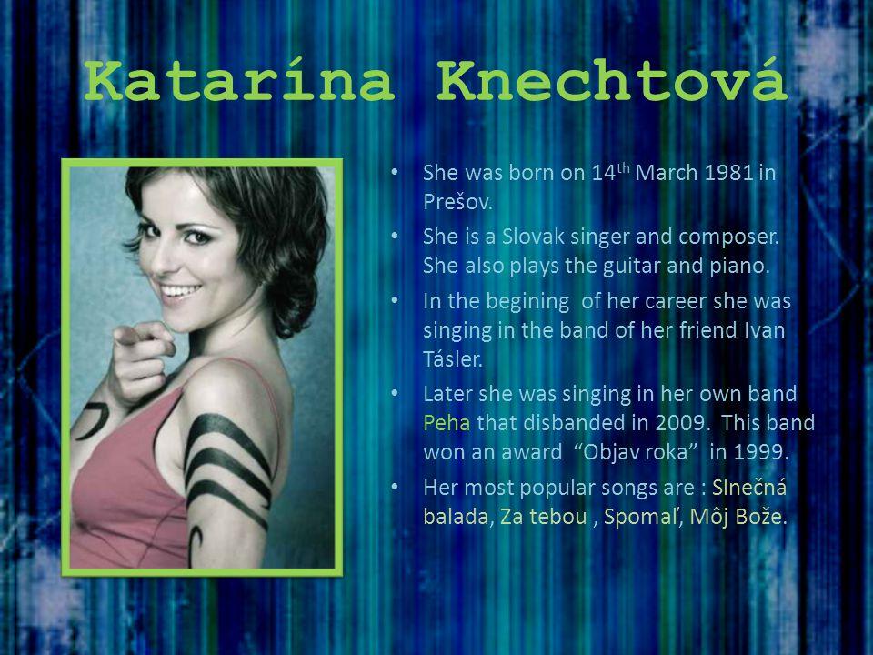 Katarína Knechtová She was born on 14th March 1981 in Prešov.
