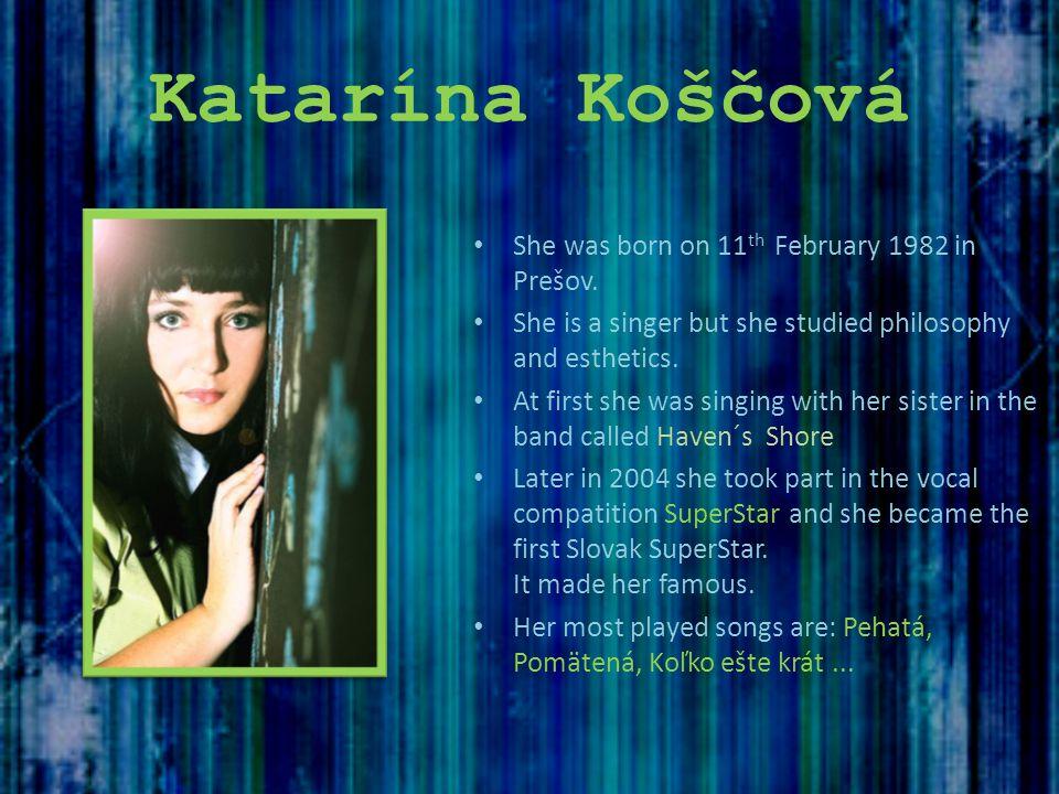 Katarína Koščová She was born on 11th February 1982 in Prešov.