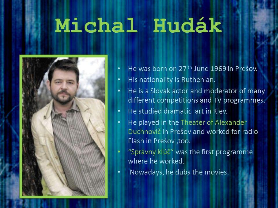 Michal Hudák He was born on 27 th June 1969 in Prešov.