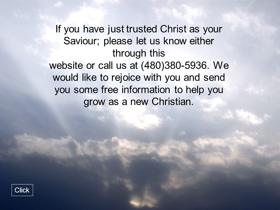 If you have just trusted Christ as your Saviour; please let us know either through this
