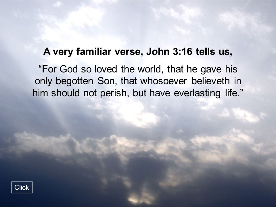 A very familiar verse, John 3:16 tells us,