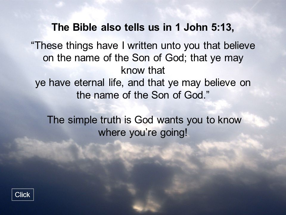 The Bible also tells us in 1 John 5:13,