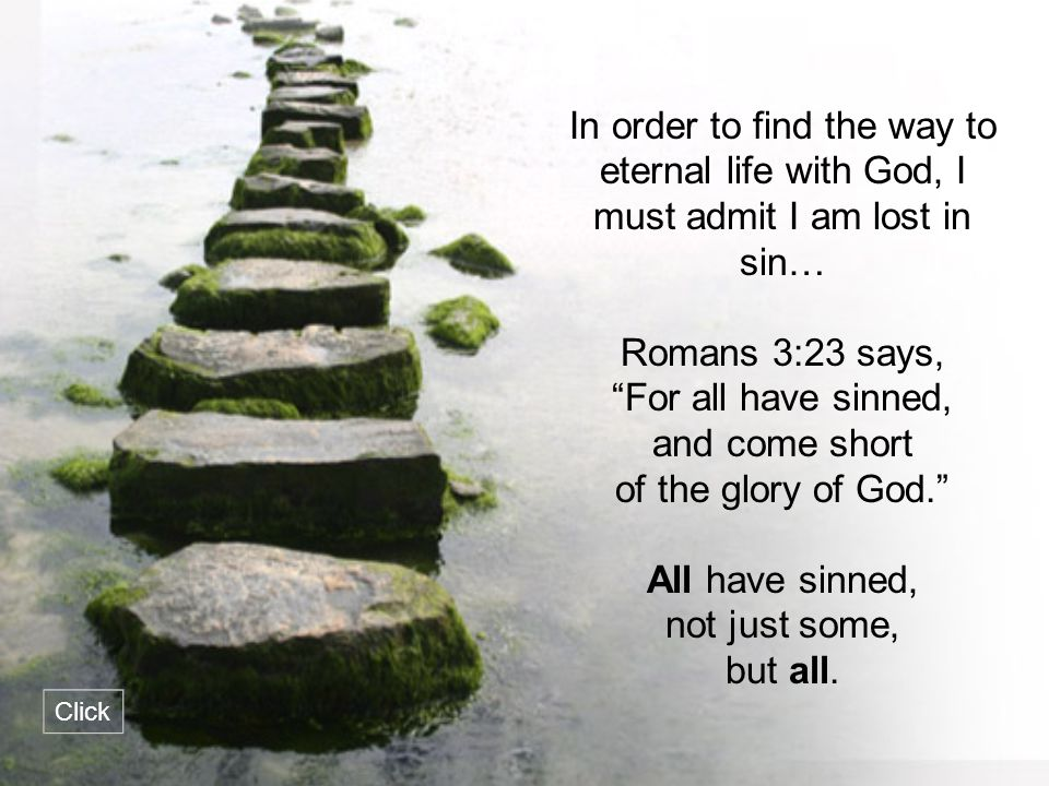 In order to find the way to eternal life with God, I must admit I am lost in sin…
