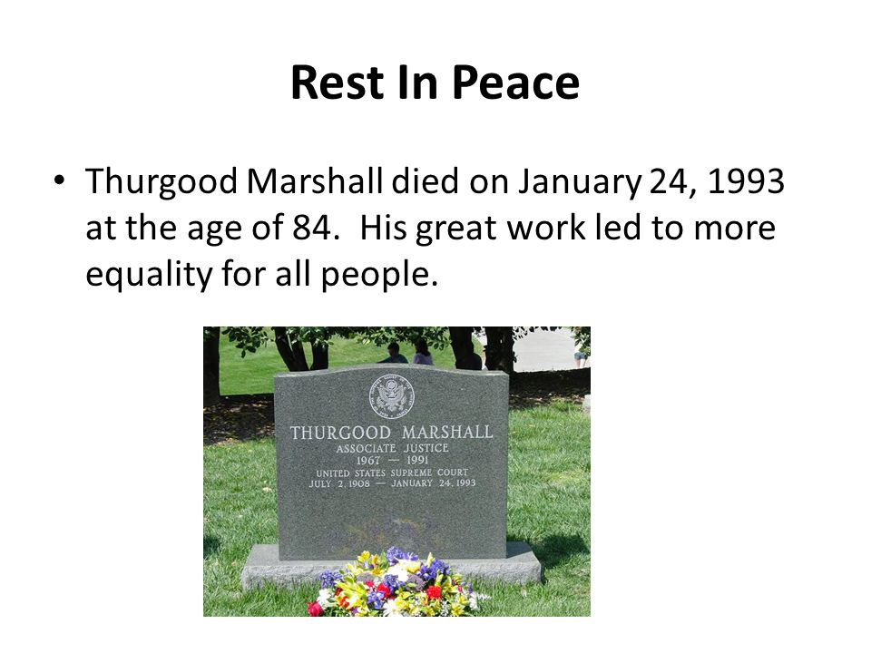Rest In Peace Thurgood Marshall died on January 24, 1993 at the age of 84.