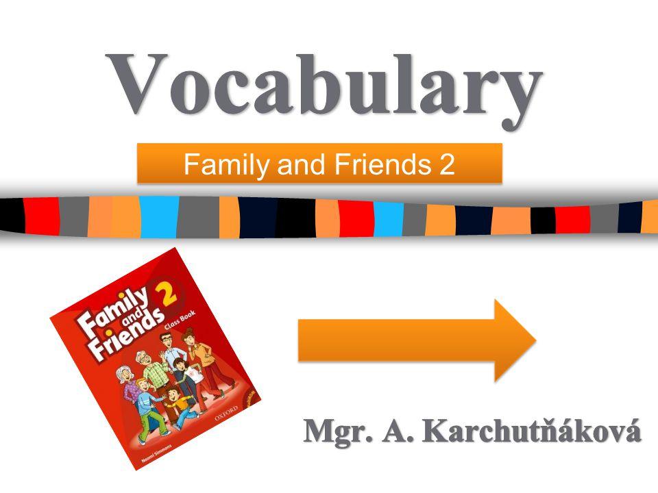 Vocabulary Family and Friends 2 Mgr. A. Karchutňáková