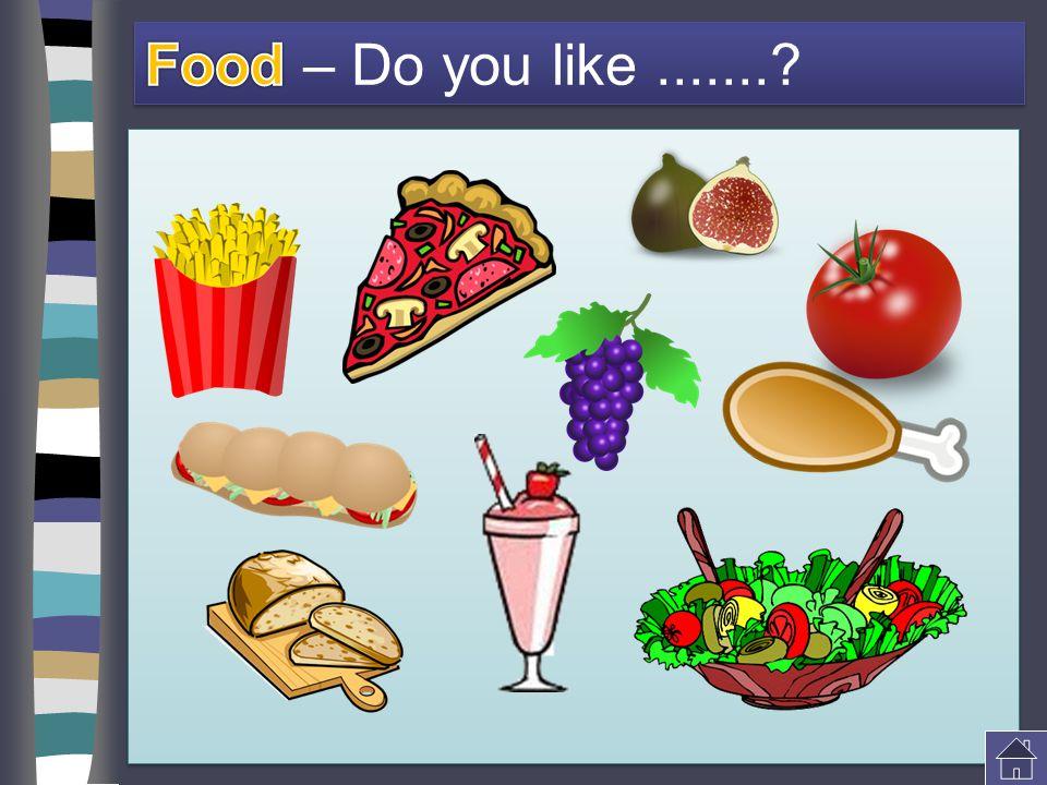 Food – Do you like .......